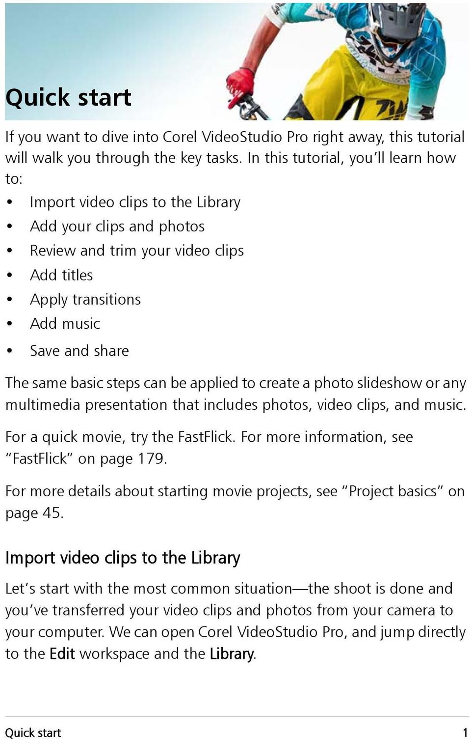 basic steps can be applied to create a photo slideshow or any multimedia presentation that includes photos, video clips, and music. For a quick movie, try the FastFlick.