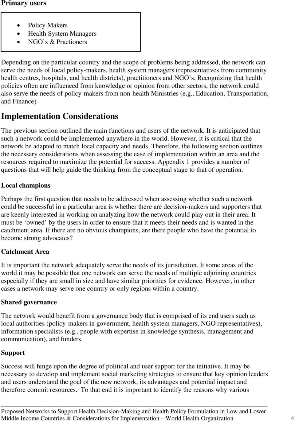 Recognizing that health policies often are influenced from knowledge or opinion from other sectors, the network could also serve the needs of policy-makers from non-health Ministries (e.g., Education, Transportation, and Finance) Implementation Considerations The previous section outlined the main functions and users of the network.