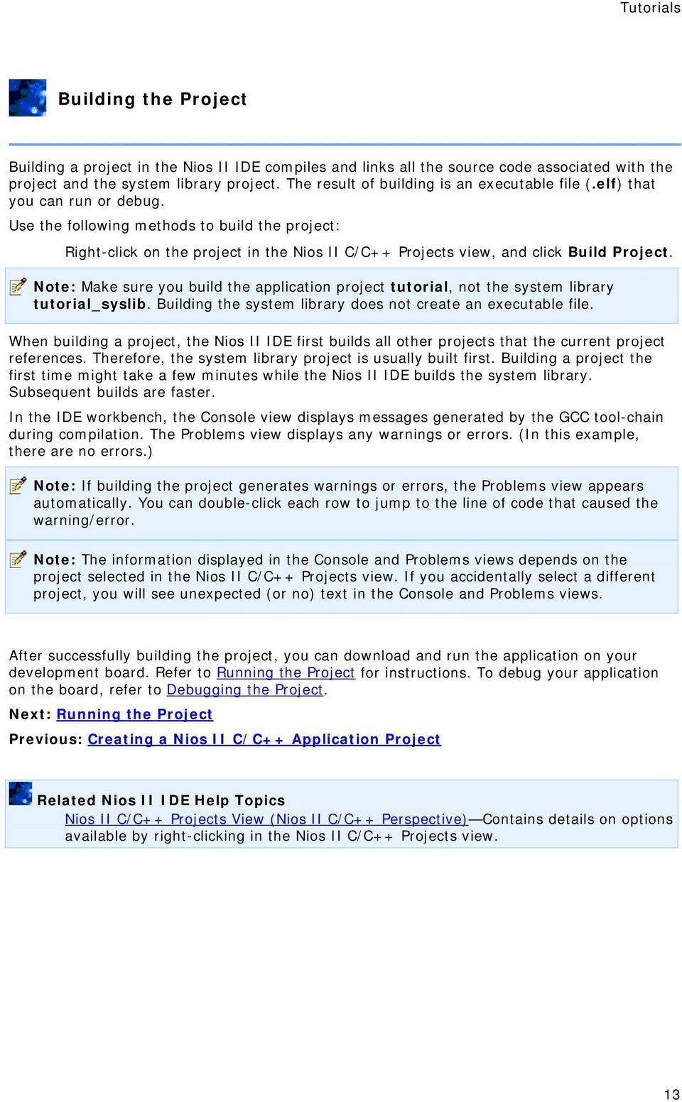 Use the following methods to build the project: Right-click on the project in the Nios II C/C++ Projects view, and click Build Project.