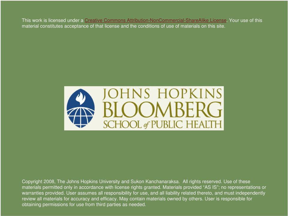Copyright 2008, The Johns Hopkins University and Sukon Kanchanaraksa. All rights reserved. Use of these materials permitted only in accordance with license rights granted.