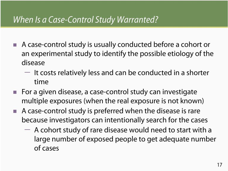 relatively less and can be conducted in a shorter time For a given disease, a case-control study can investigate multiple exposures (when the real