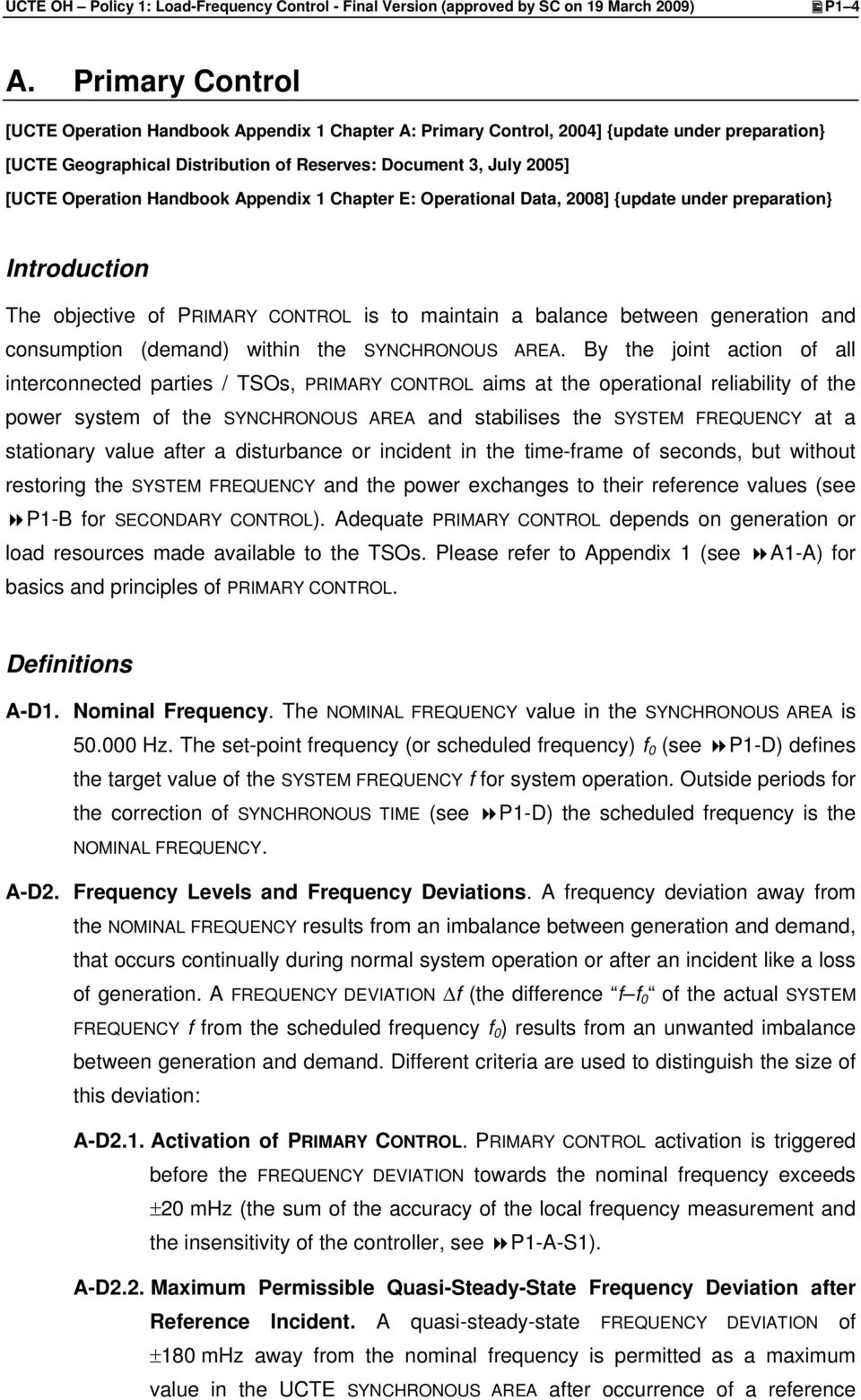 Handbook Appendix 1 Chapter E: Operational Data, 2008] {update under preparation} Introduction The objective of PRIMARY CONTROL is to maintain a balance between generation and consumption (demand)