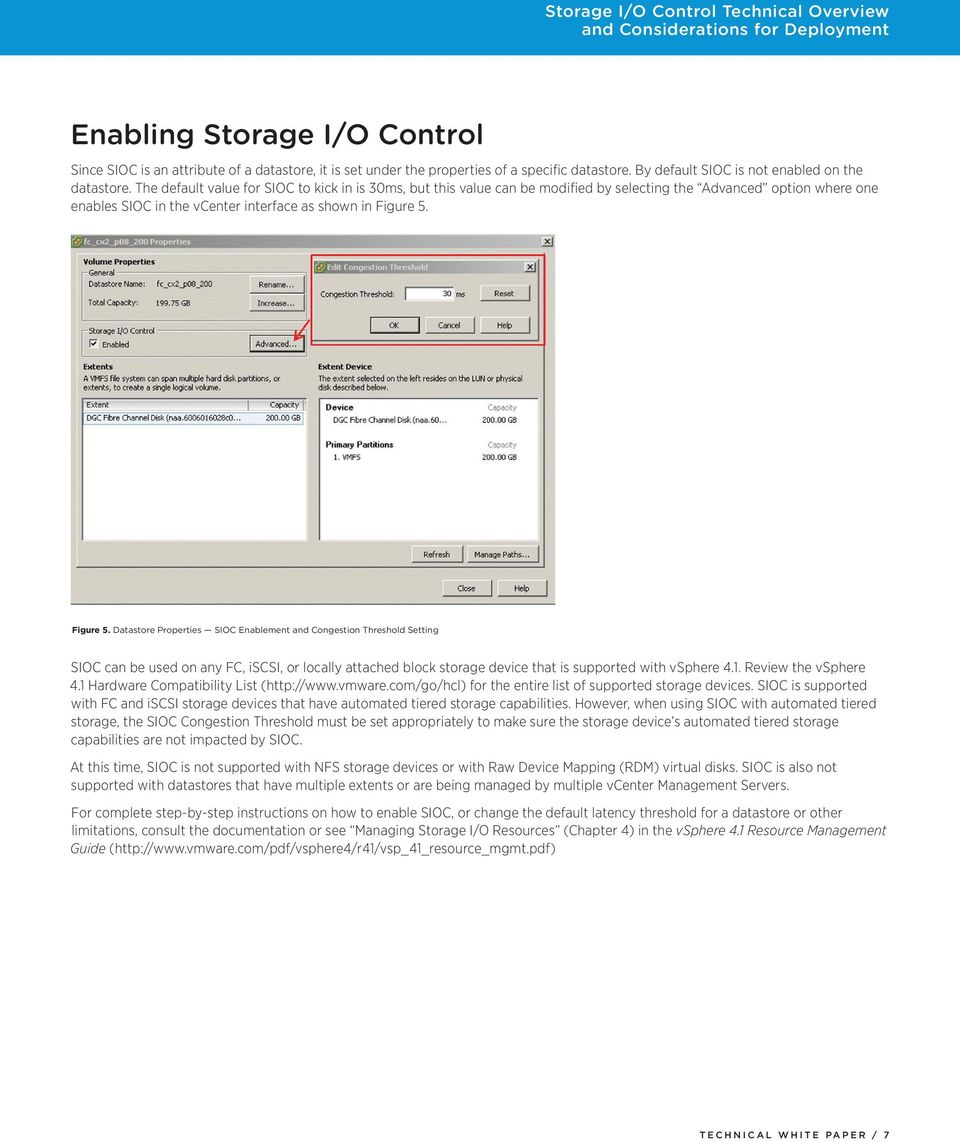 Figure 5. Datastore Properties SIOC Enablement and Congestion Threshold Setting SIOC can be used on any FC, iscsi, or locally attached block storage device that is supported with vsphere 4.1.