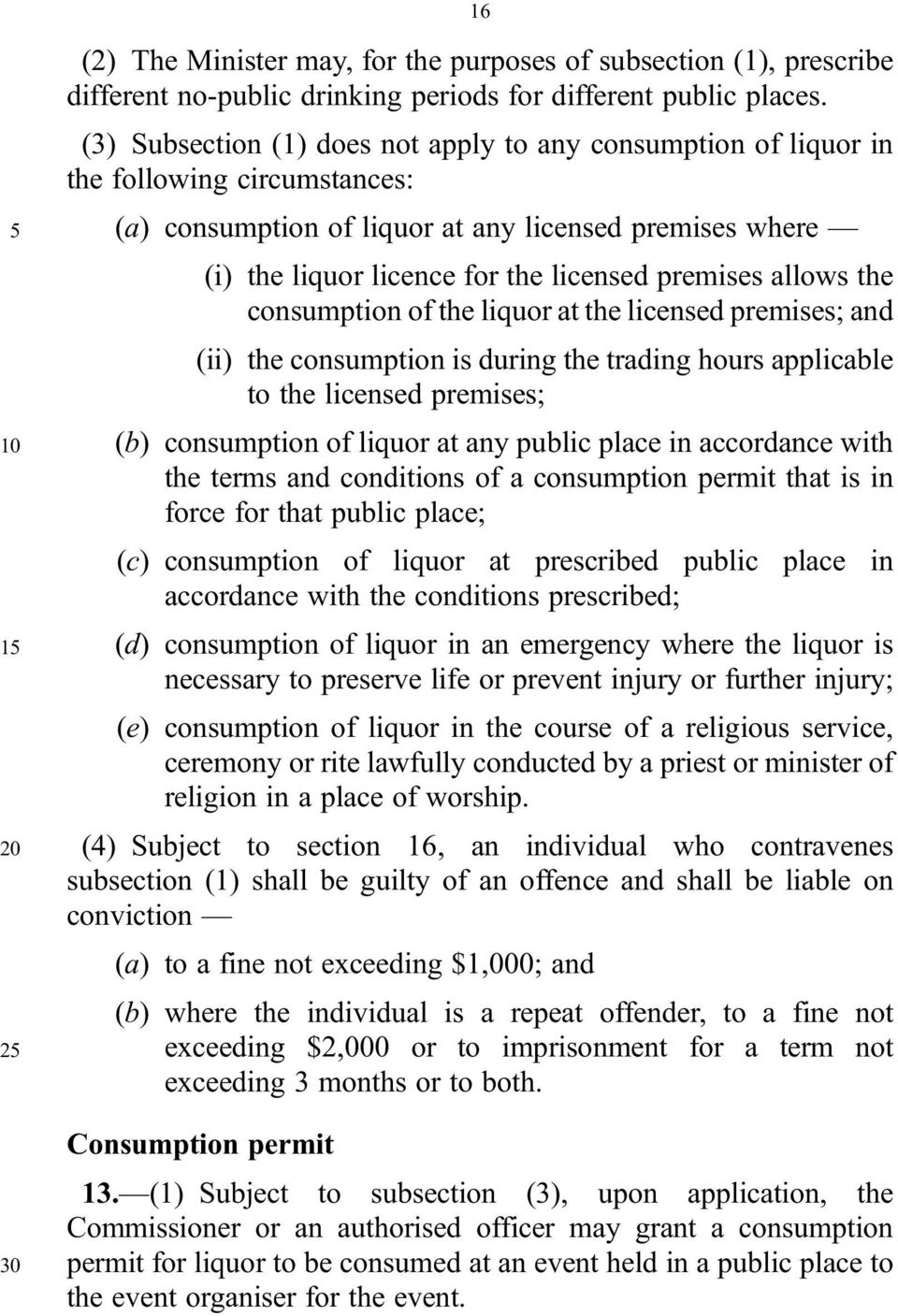 premises allows the consumption of the liquor at the licensed premises; and (ii) the consumption is during the trading hours applicable to the licensed premises; 10 (b) consumption of liquor at any