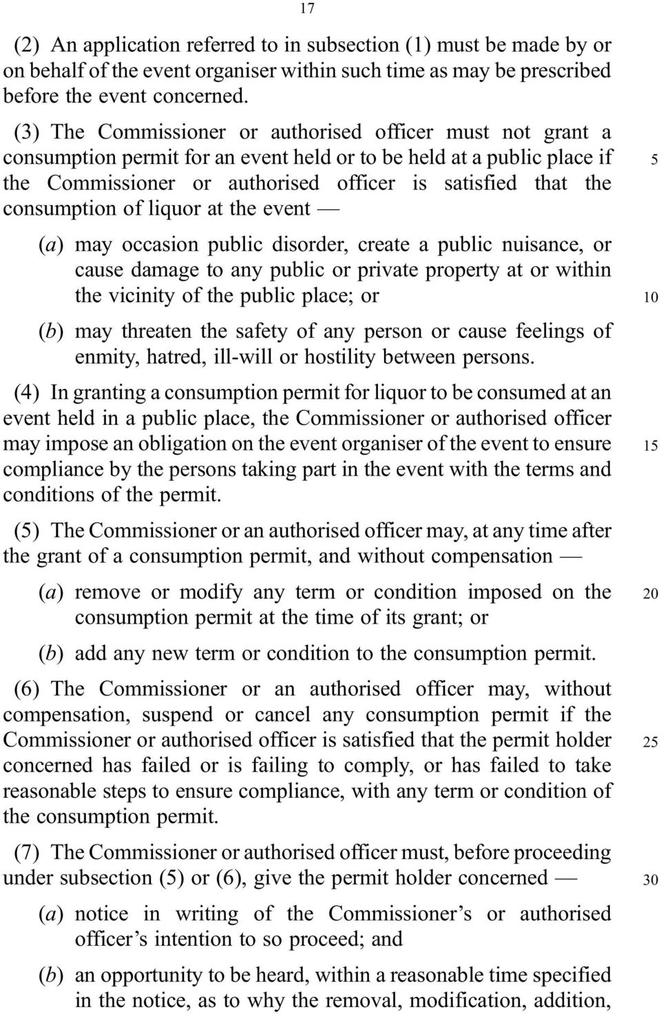 consumption of liquor at the event (a) may occasion public disorder, create a public nuisance, or cause damage to any public or private property at or within the vicinity of the public place; or (b)