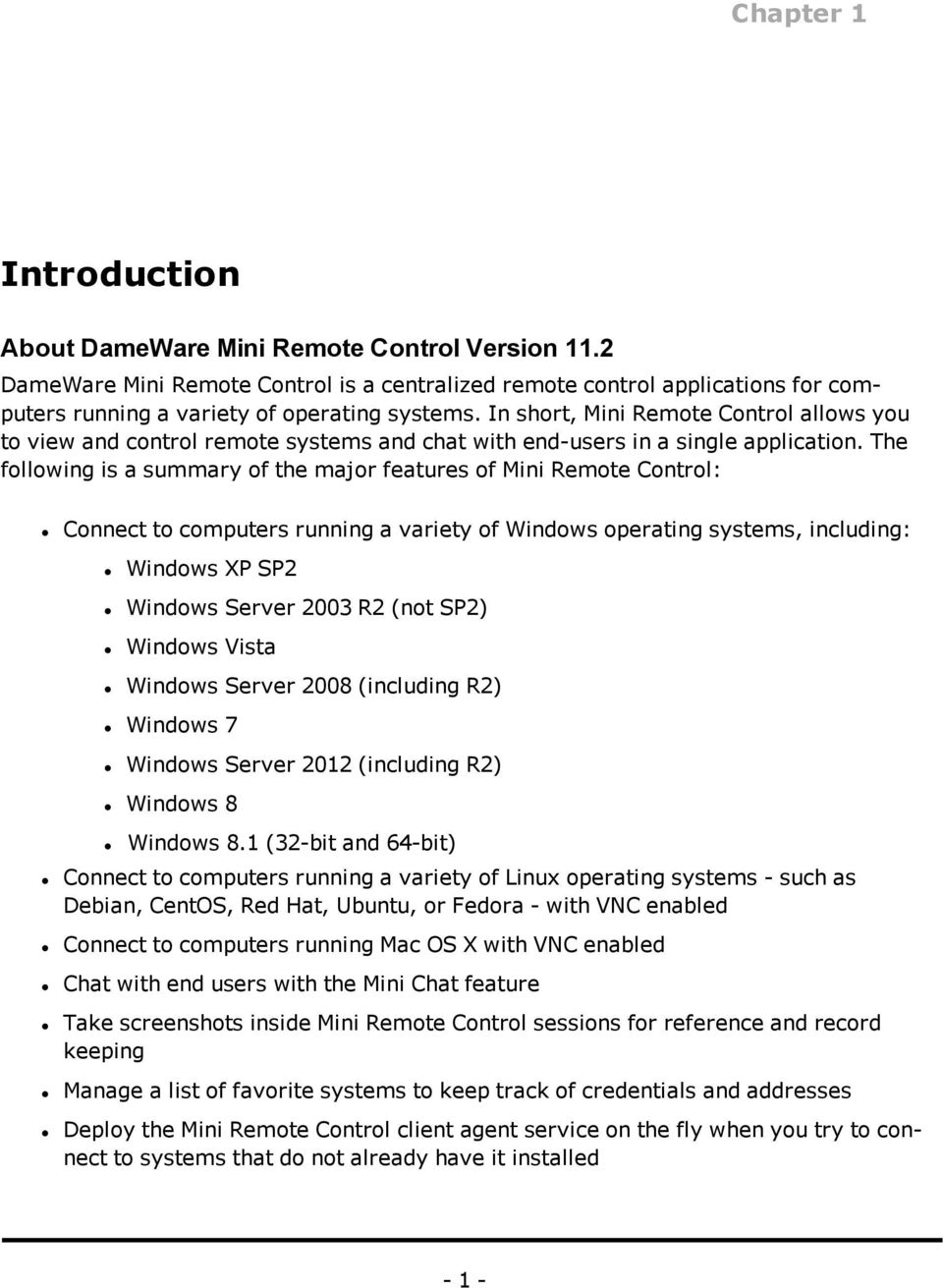 The following is a summary of the major features of Mini Remote Control: Connect to computers running a variety of Windows operating systems, including: Windows XP SP2 Windows Server 2003 R2 (not