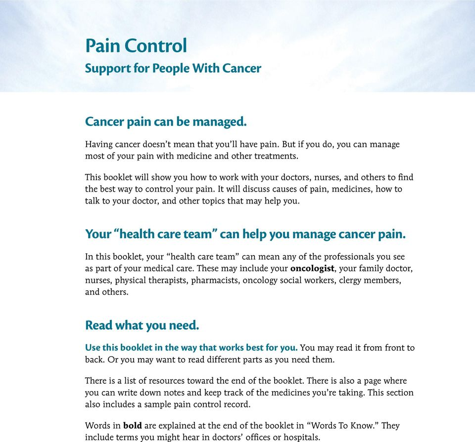 This booklet will show you how to work with your doctors, nurses, and others to find the best way to control your pain.