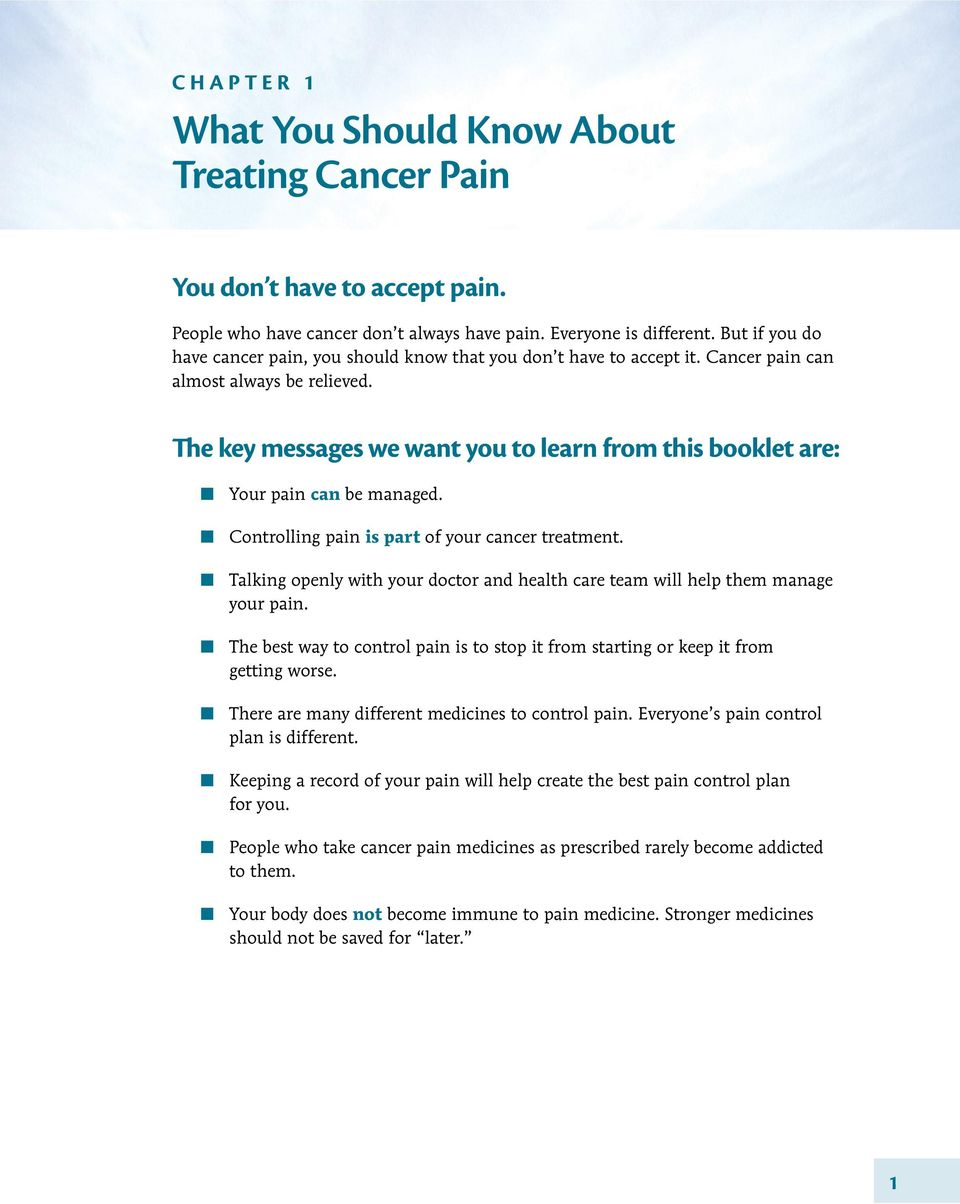 The key messages we want you to learn from this booklet are: Your pain can be managed. Controlling pain is part of your cancer treatment.