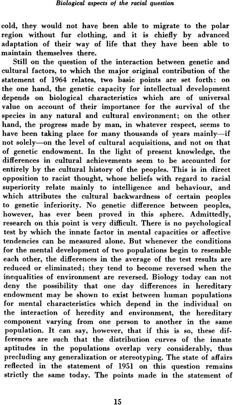 Still on the question of the interaction between genetic and cultural factors, to which the major original contribution of the statement of 1964 relates, two basic points are set forth: on the one