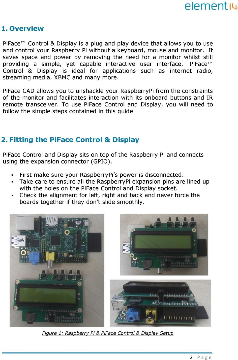 PiFace Control & Display is ideal for applications such as internet radio, streaming media, XBMC and many more.