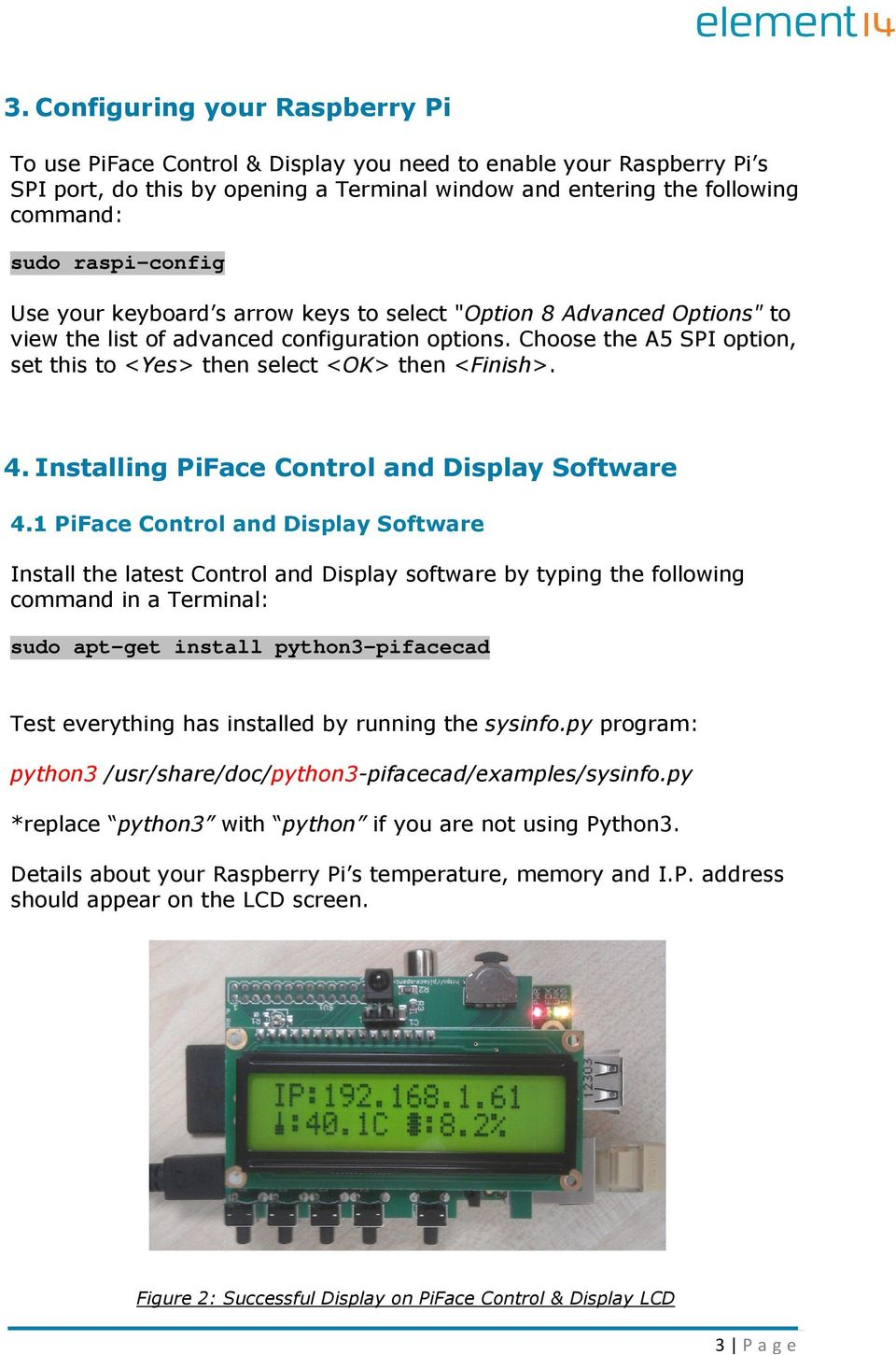 Choose the A5 SPI option, set this to <Yes> then select <OK> then <Finish>. 4. Installing PiFace Control and Display Software 4.