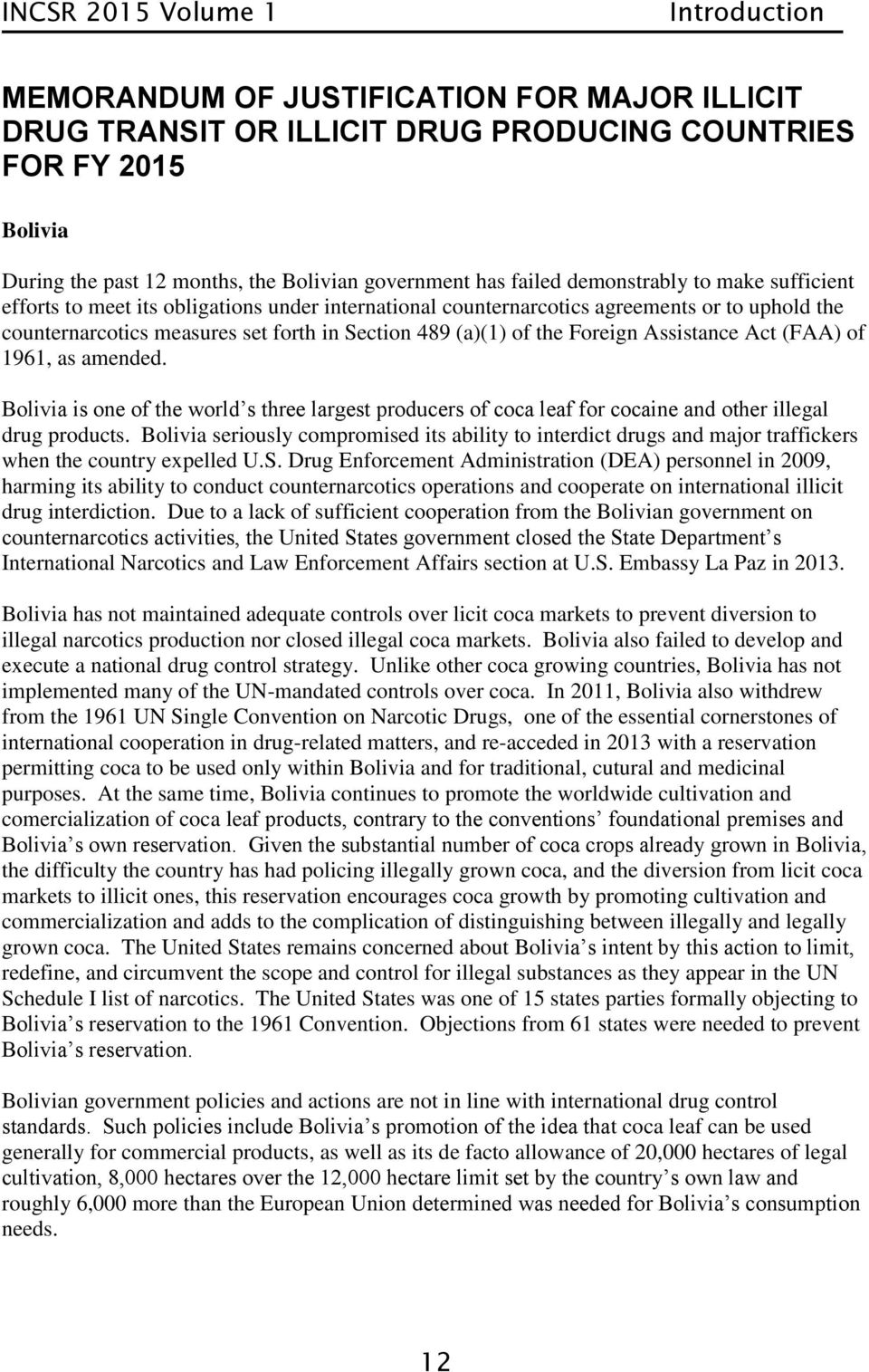 Foreign Assistance Act (FAA) of 1961, as amended. Bolivia is one of the world s three largest producers of coca leaf for cocaine and other illegal drug products.
