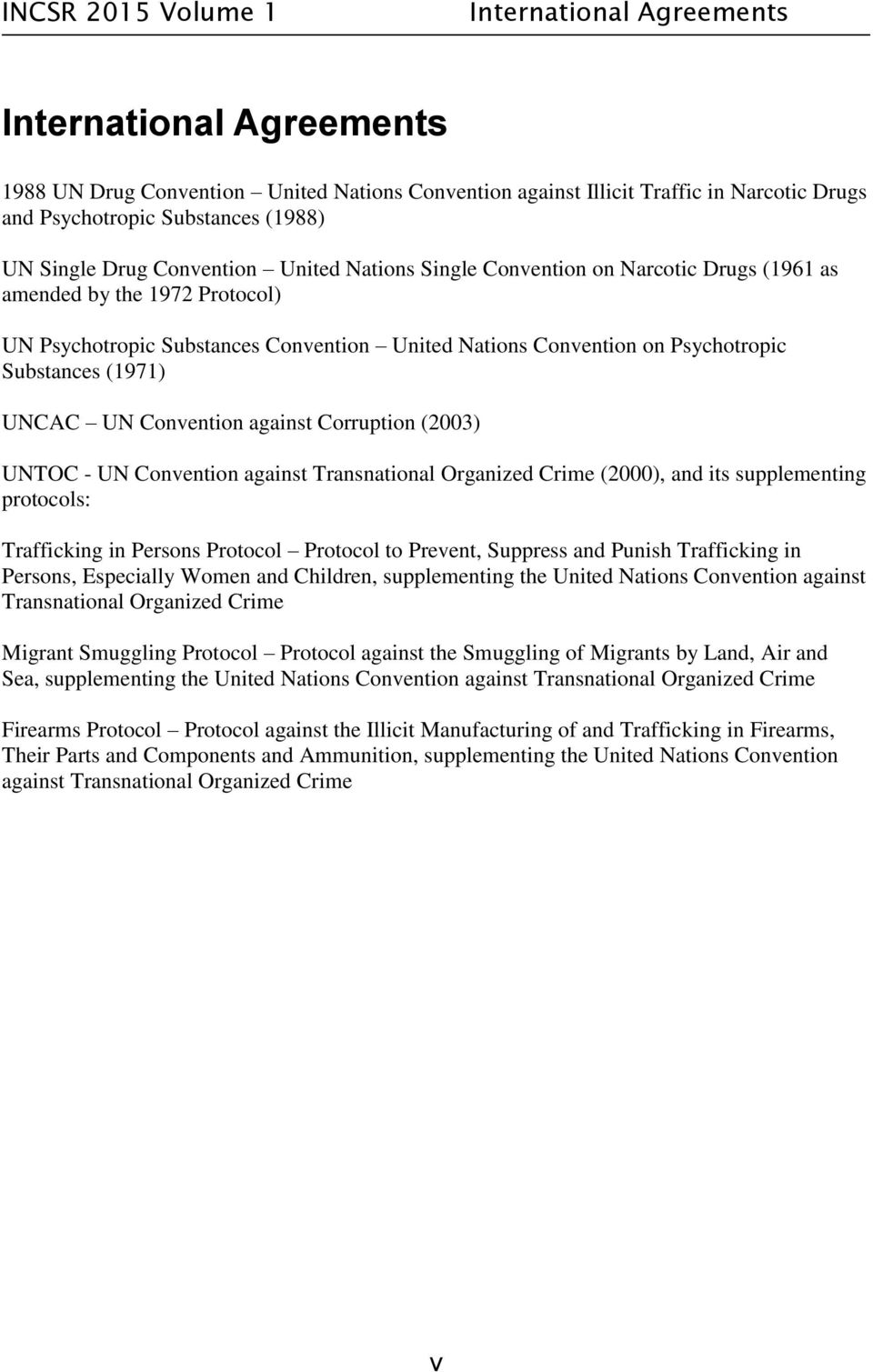 UNCAC UN Convention against Corruption (2003) UNTOC - UN Convention against Transnational Organized Crime (2000), and its supplementing protocols: Trafficking in Persons Protocol Protocol to Prevent,