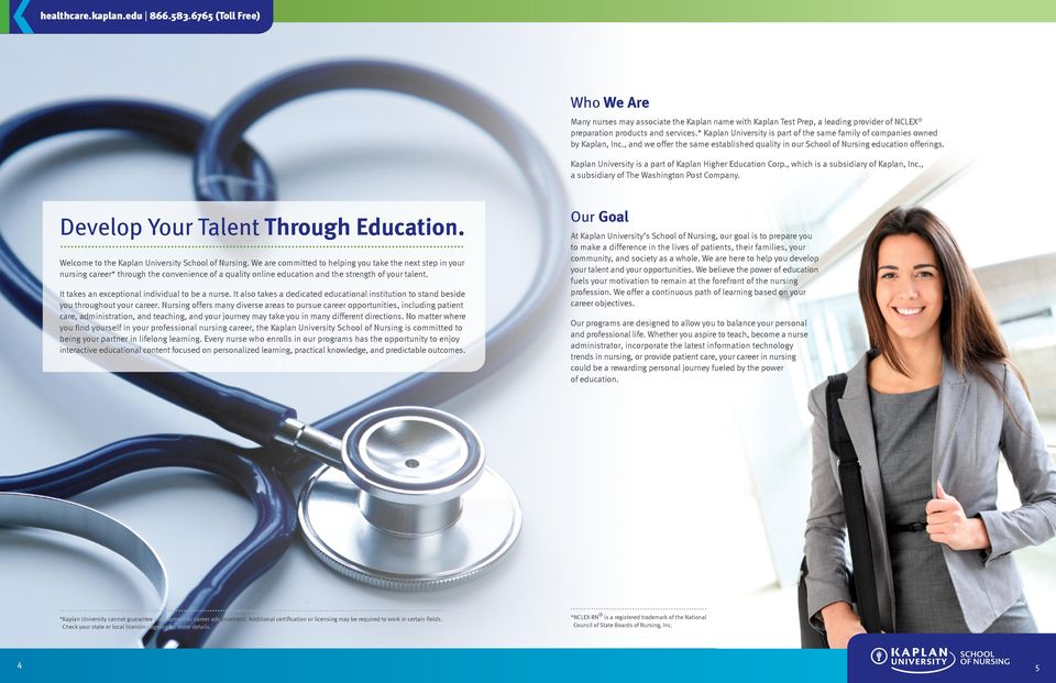 Kaplan University is a part of Kaplan Higher Education Corp., which is a subsidiary of Kaplan, Inc., a subsidiary of The Washington Post Company. Develop Your Talent Through Education.