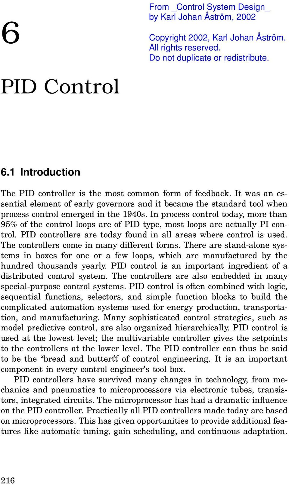 In process control today, more than 95% of the control loops are of PID type, most loops are actually PI control. PID controllers are today found in all areas where control is used.
