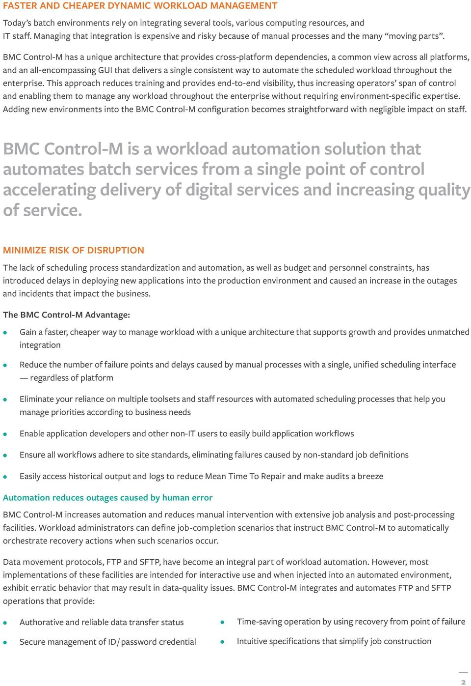 BMC Control-M has a unique architecture that provides cross-platform dependencies, a common view across all platforms, and an all-encompassing GUI that delivers a single consistent way to automate