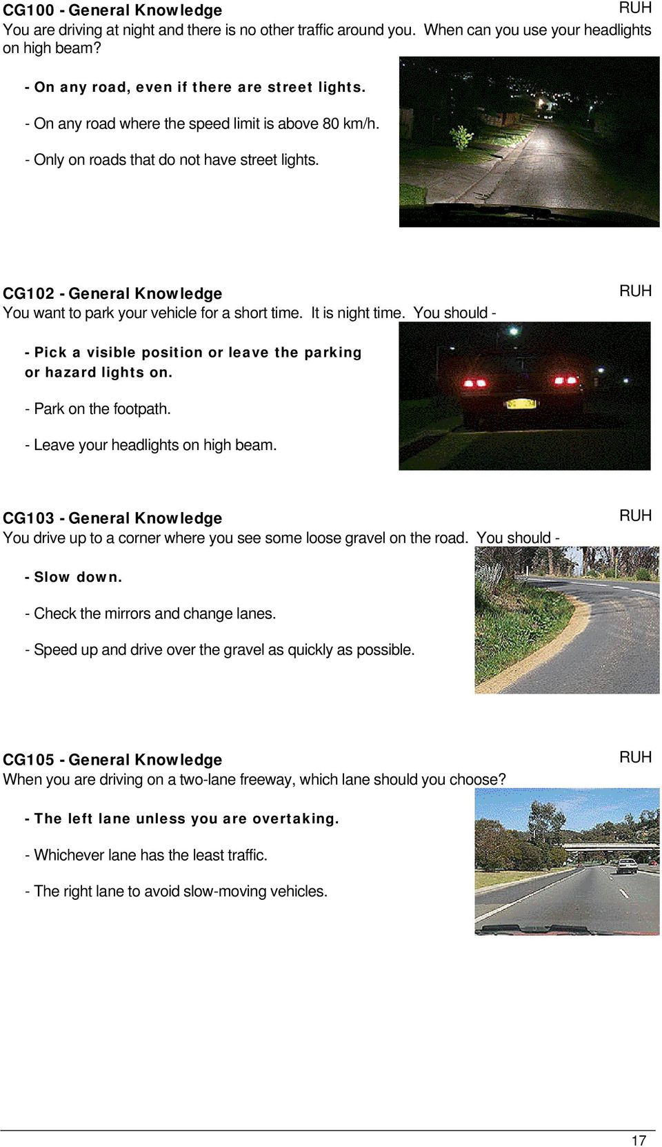 You should - - Pick a visible position or leave the parking or hazard lights on. - Park on the footpath. - Leave your headlights on high beam.