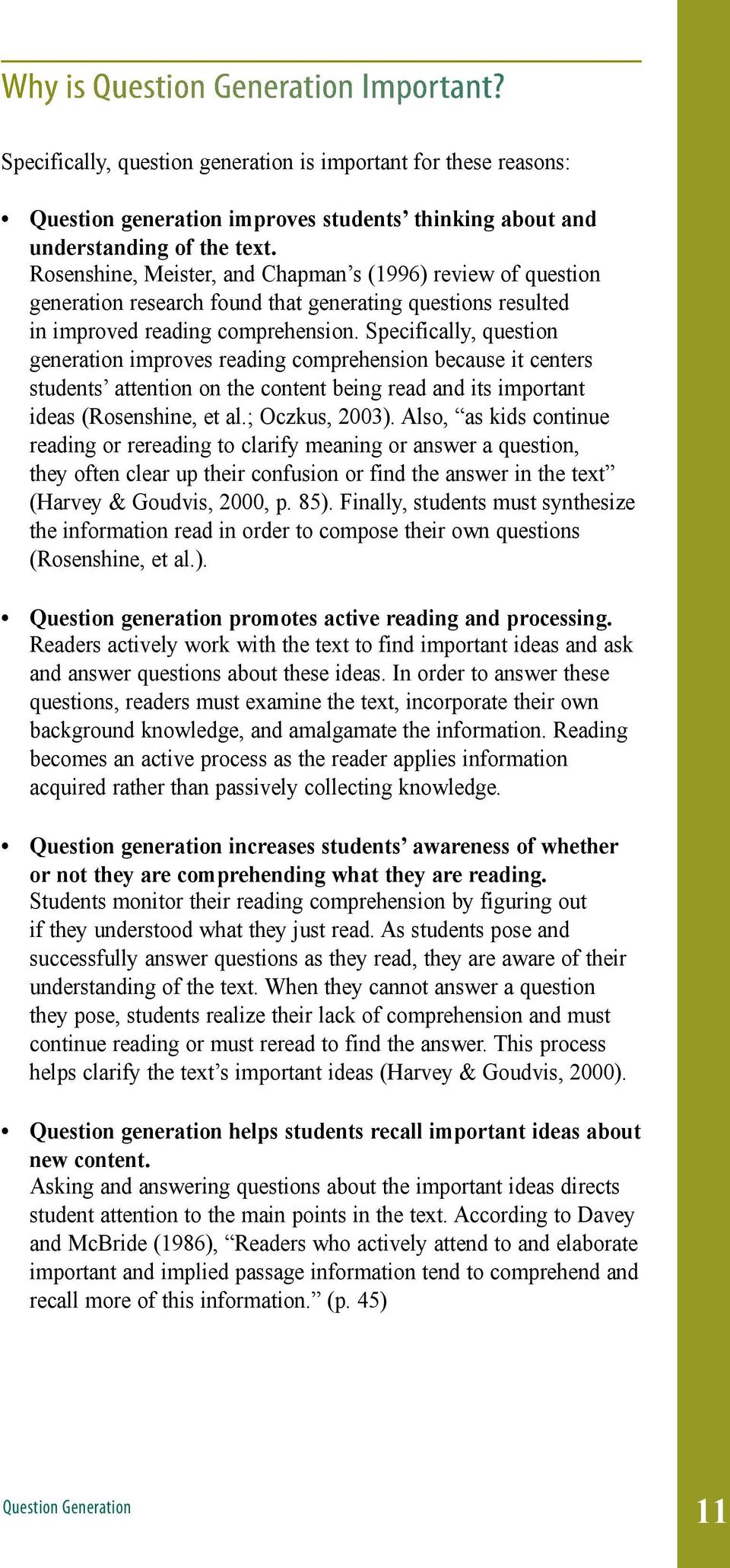 Specifically, question generation improves reading comprehension because it centers students attention on the content being read and its important ideas (Rosenshine, et al.; Oczkus, 2003).