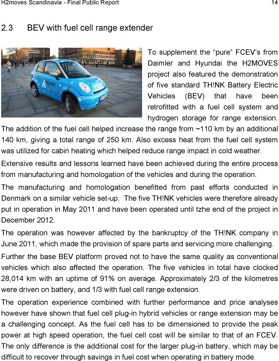 NK Battery Electric Vehicles (BEV) that have been retrofitted with a fuel cell system and hydrogen storage for range extension.