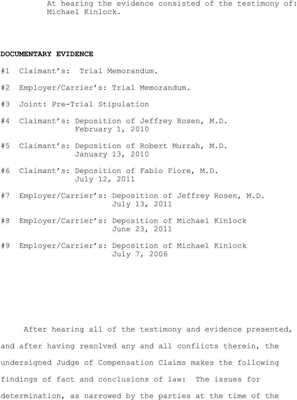 D. July 12, 2011 #7 Employer/Carrier s: Deposition of Jeffrey Rosen, M.D. July 13, 2011 #8 Employer/Carrier s: Deposition of Michael Kinlock June 23, 2011 #9 Employer/Carrier s: Deposition of Michael