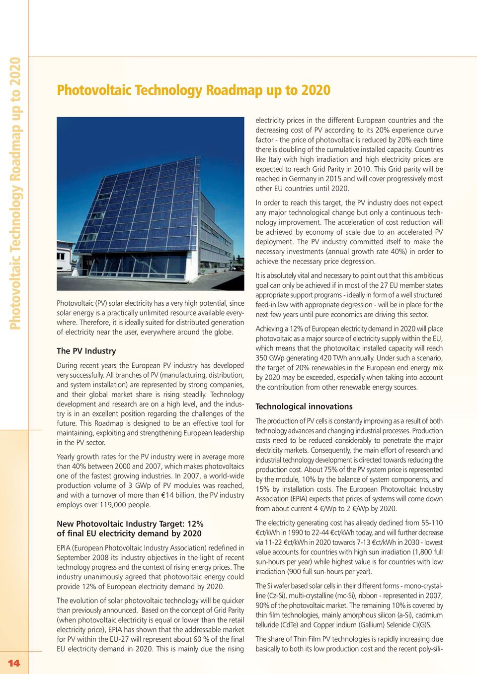 The PV Industry During recent years the European PV industry has developed very successfully.