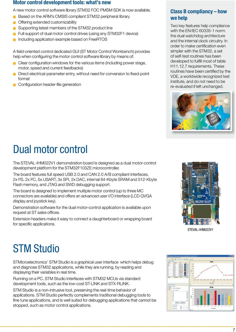STM32F1 device) Including application example based on FreeRTOS A fi eld oriented control dedicated GUI (ST Motor Control Workbench) provides help when confi guring the motor control software library