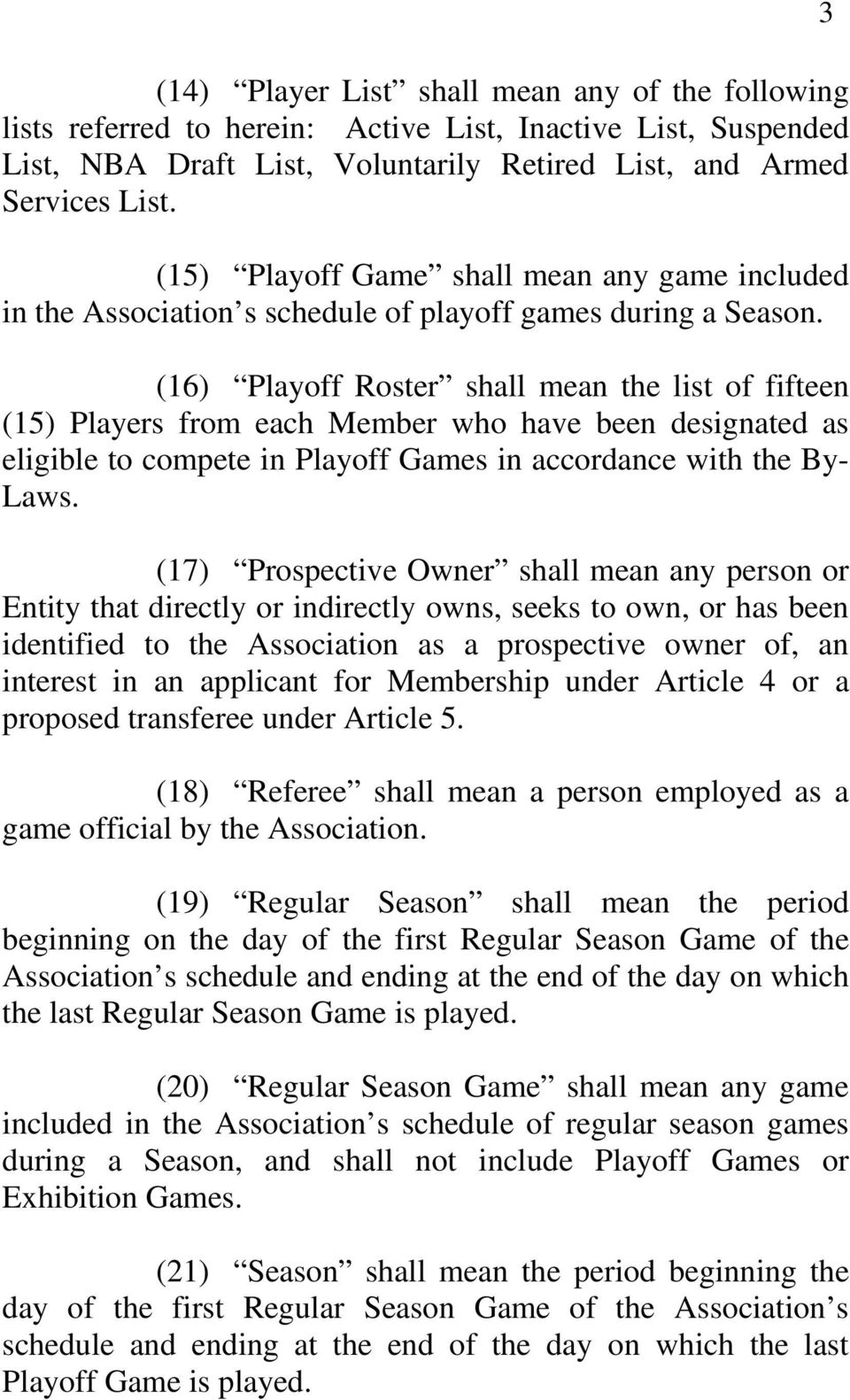 (16) Playoff Roster shall mean the list of fifteen (15) Players from each Member who have been designated as eligible to compete in Playoff Games in accordance with the By- Laws.