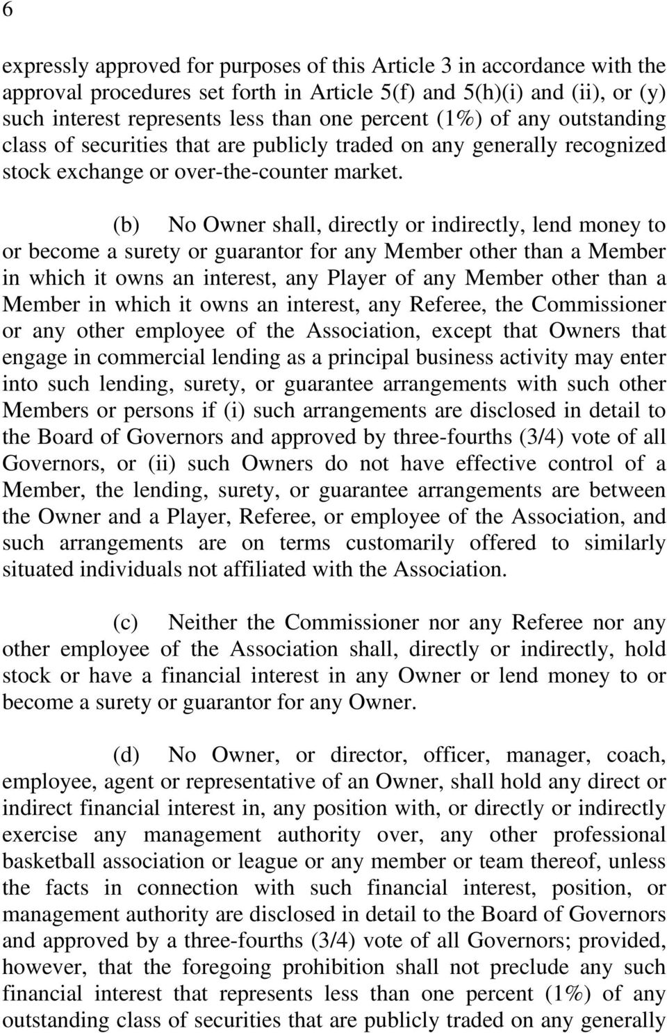 (b) No Owner shall, directly or indirectly, lend money to or become a surety or guarantor for any Member other than a Member in which it owns an interest, any Player of any Member other than a Member