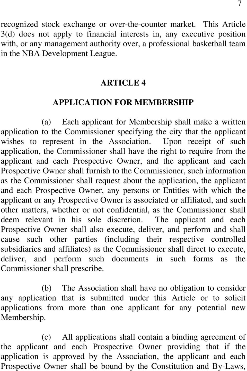 7 ARTICLE 4 APPLICATION FOR MEMBERSHIP (a) Each applicant for Membership shall make a written application to the Commissioner specifying the city that the applicant wishes to represent in the