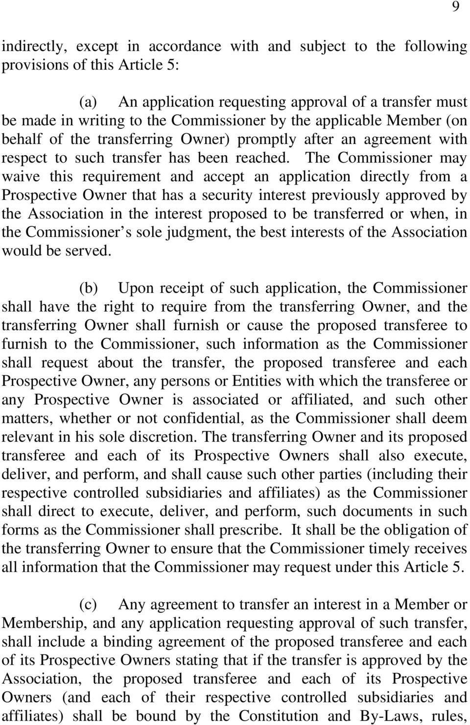 The Commissioner may waive this requirement and accept an application directly from a Prospective Owner that has a security interest previously approved by the Association in the interest proposed to