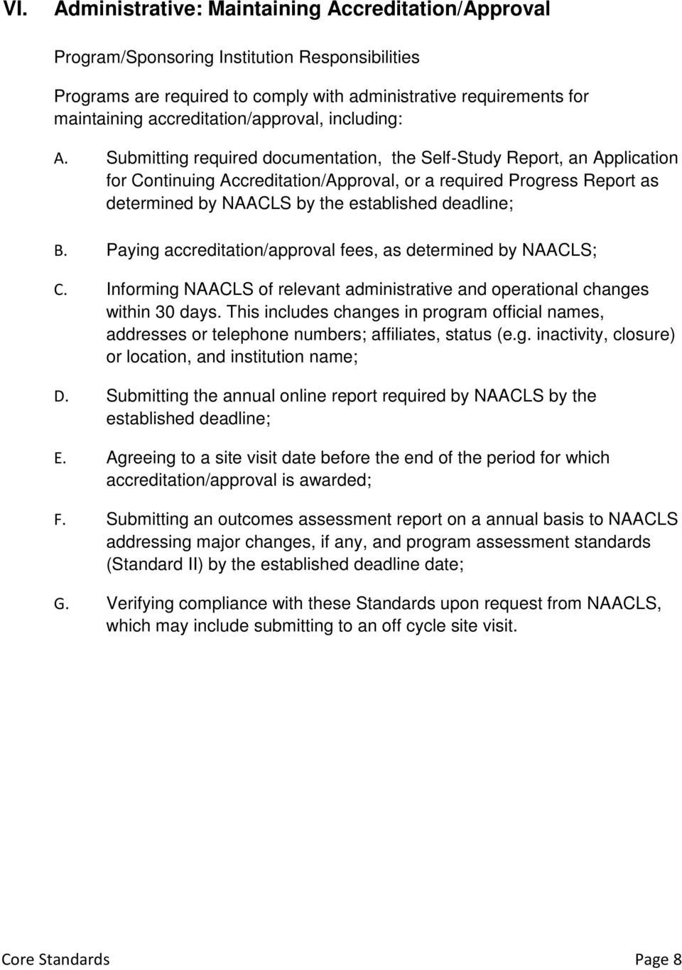 Submitting required documentation, the Self Study Report, an Application for Continuing Accreditation/Approval, or a required Progress Report as determined by NAACLS by the established deadline; B.