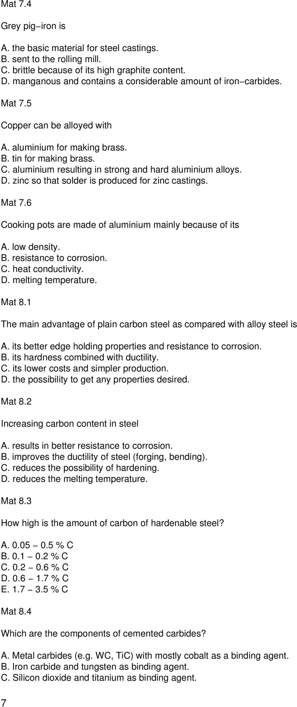 D. zinc so that solder is produced for zinc castings. Mat 7.6 Cooking pots are made of aluminium mainly because of its A. low density. B. resistance to corrosion. C. heat conductivity. D.