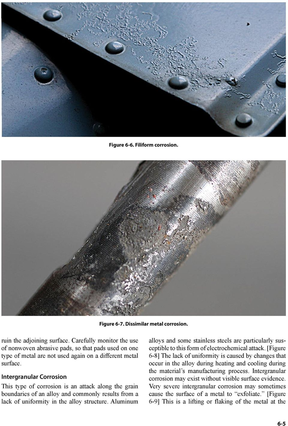 Intergranular Corrosion This type of corrosion is an attack along the grain boundaries of an alloy and commonly results from a lack of uniformity in the alloy structure.