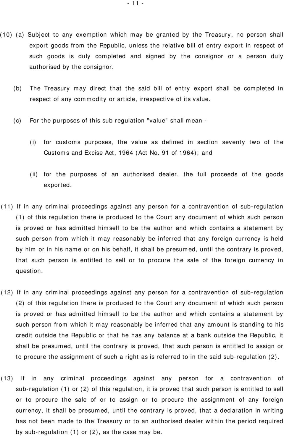 (b) The Treasury may direct that the said bill of entry export shall be completed in respect of any commodity or article, irrespective of its value.