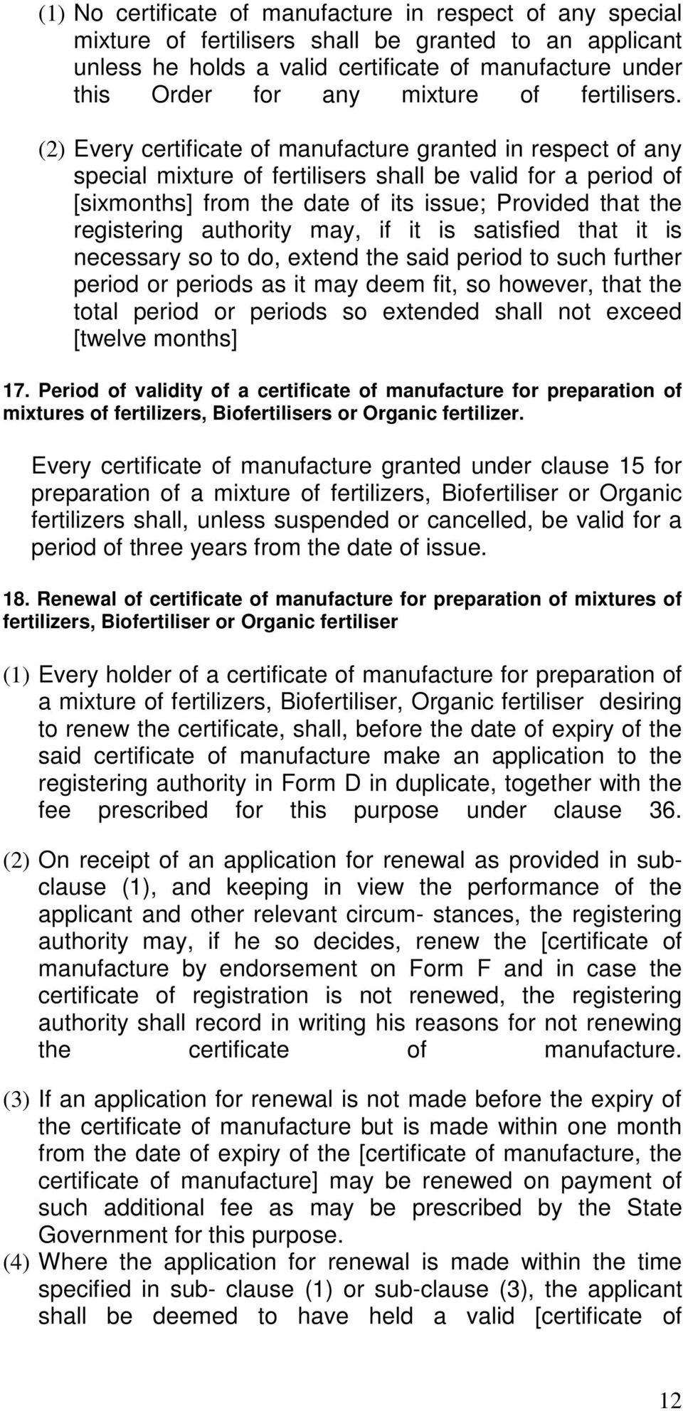 (2) Every certificate of manufacture granted in respect of any special mixture of fertilisers shall be valid for a period of [sixmonths] from the date of its issue; Provided that the registering
