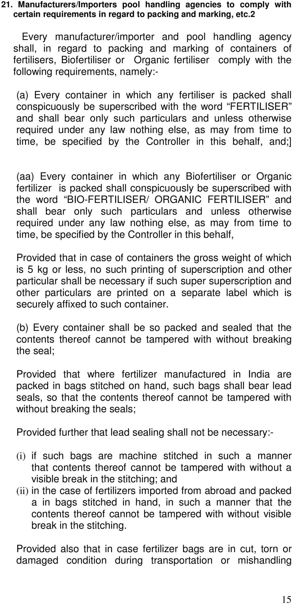 requirements, namely:- (a) Every container in which any fertiliser is packed shall conspicuously be superscribed with the word FERTILISER and shall bear only such particulars and unless otherwise
