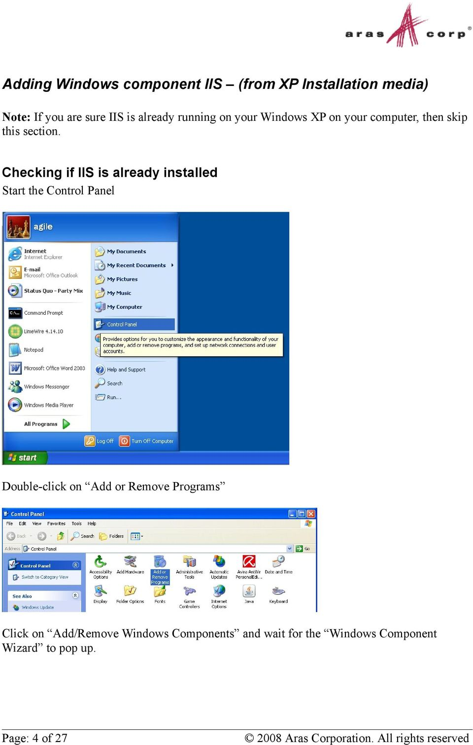 Checking if IIS is already installed Start the Control Panel Double-click on Add or Remove