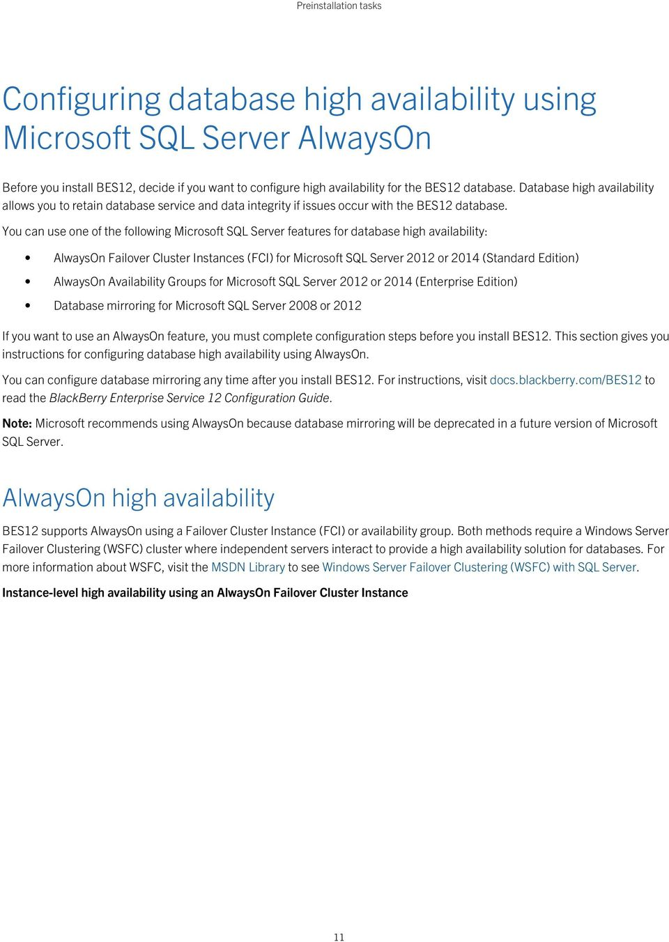 You can use one of the following Microsoft SQL Server features for database high availability: AlwaysOn Failover Cluster Instances (FCI) for Microsoft SQL Server 2012 or 2014 (Standard Edition)