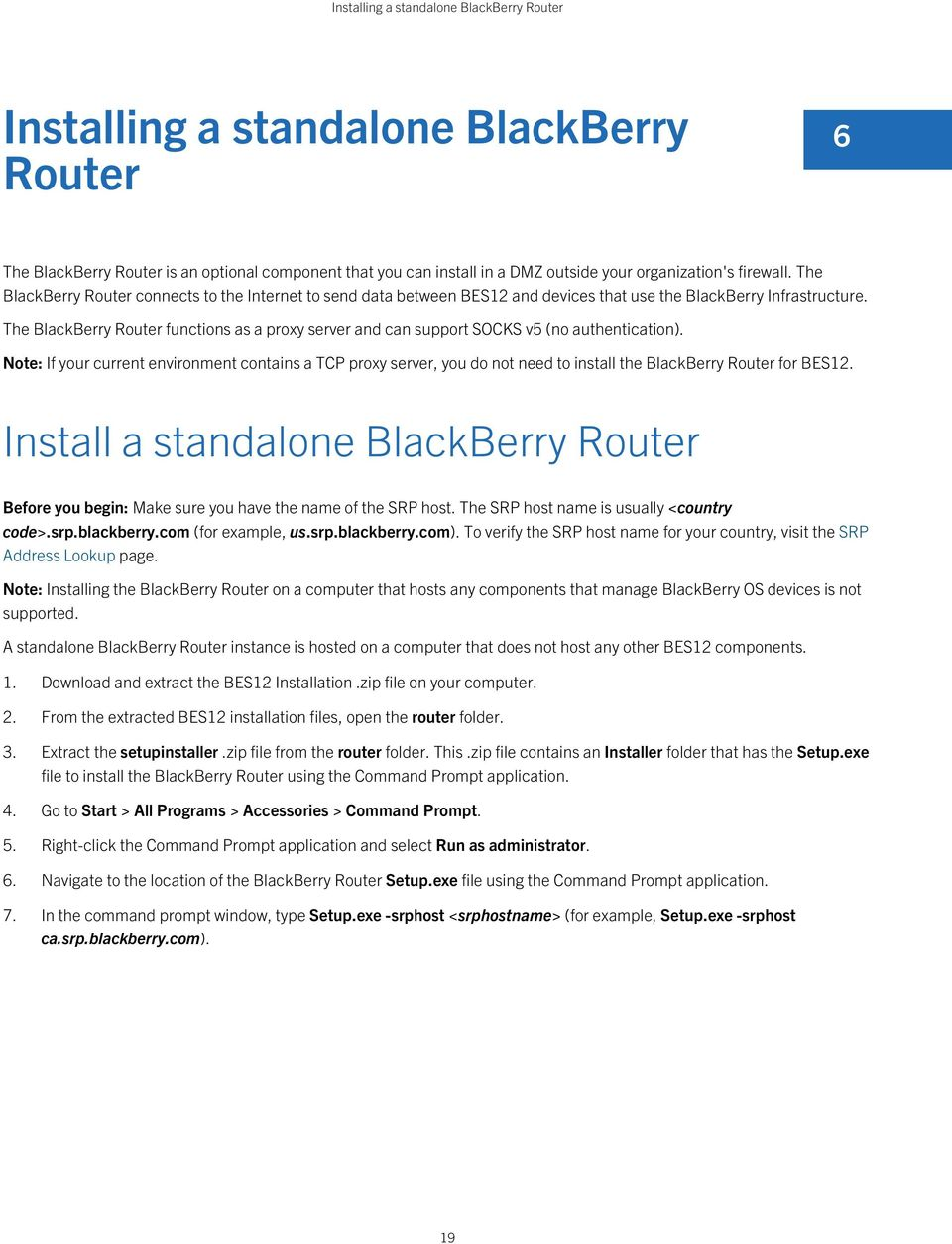 The BlackBerry Router functions as a proxy server and can support SOCKS v5 (no authentication).