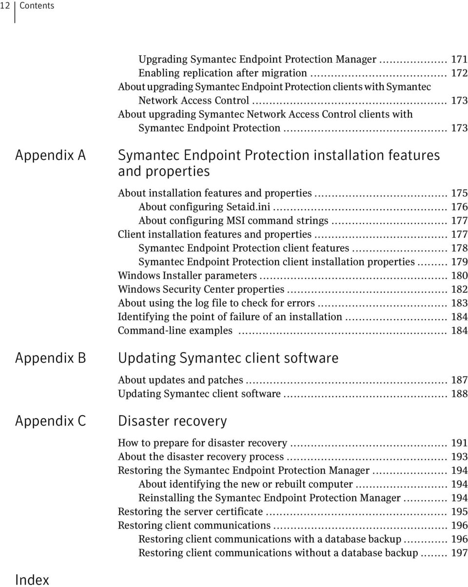 .. 173 Appendix A Appendix B Appendix C Symantec Endpoint Protection installation features and properties About installation features and properties... 175 About configuring Setaid.ini.