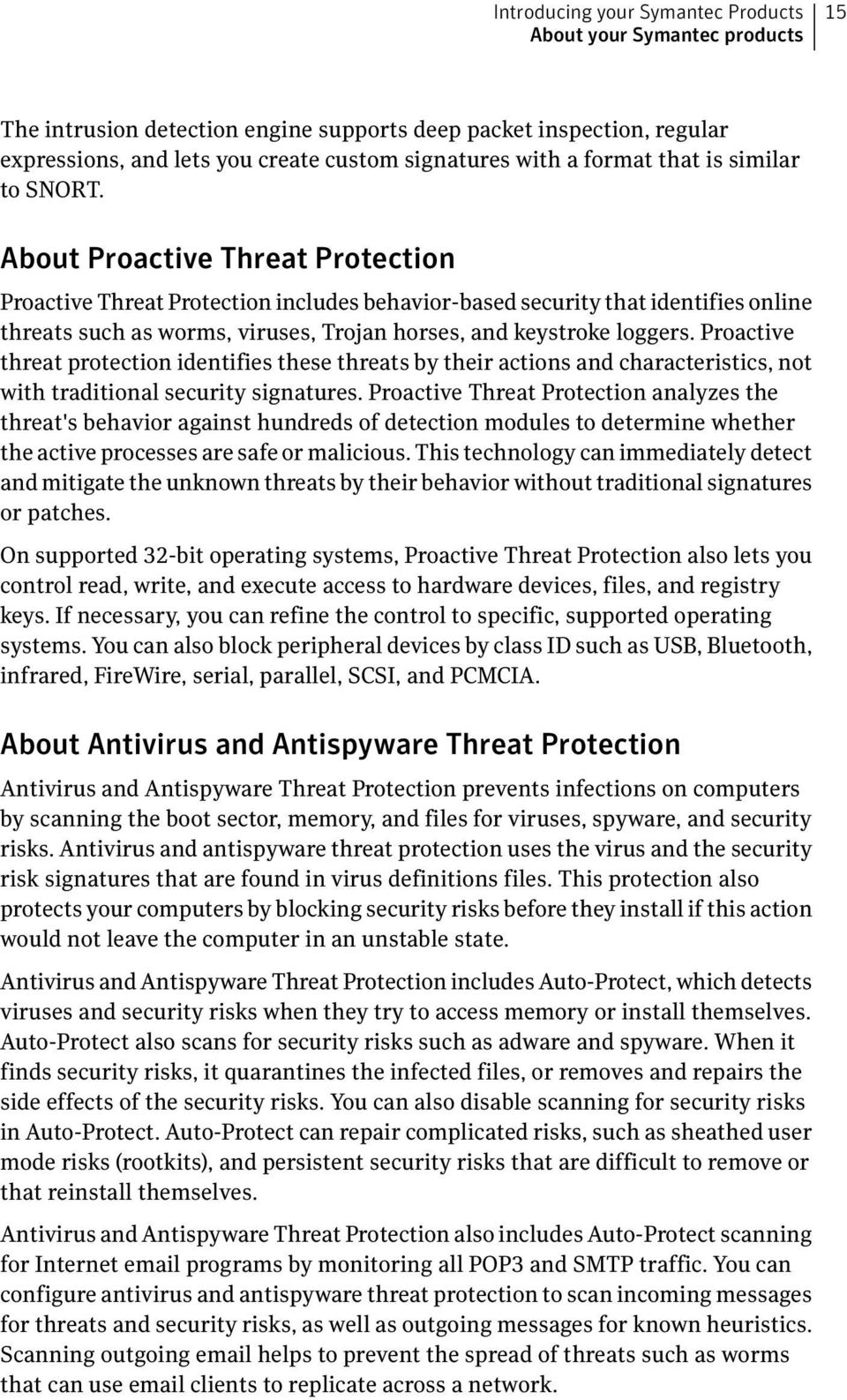 About Proactive Threat Protection Proactive Threat Protection includes behavior-based security that identifies online threats such as worms, viruses, Trojan horses, and keystroke loggers.