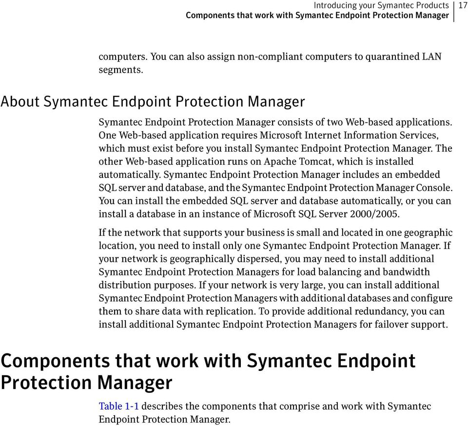 One Web-based application requires Microsoft Internet Information Services, which must exist before you install Symantec Endpoint Protection Manager.