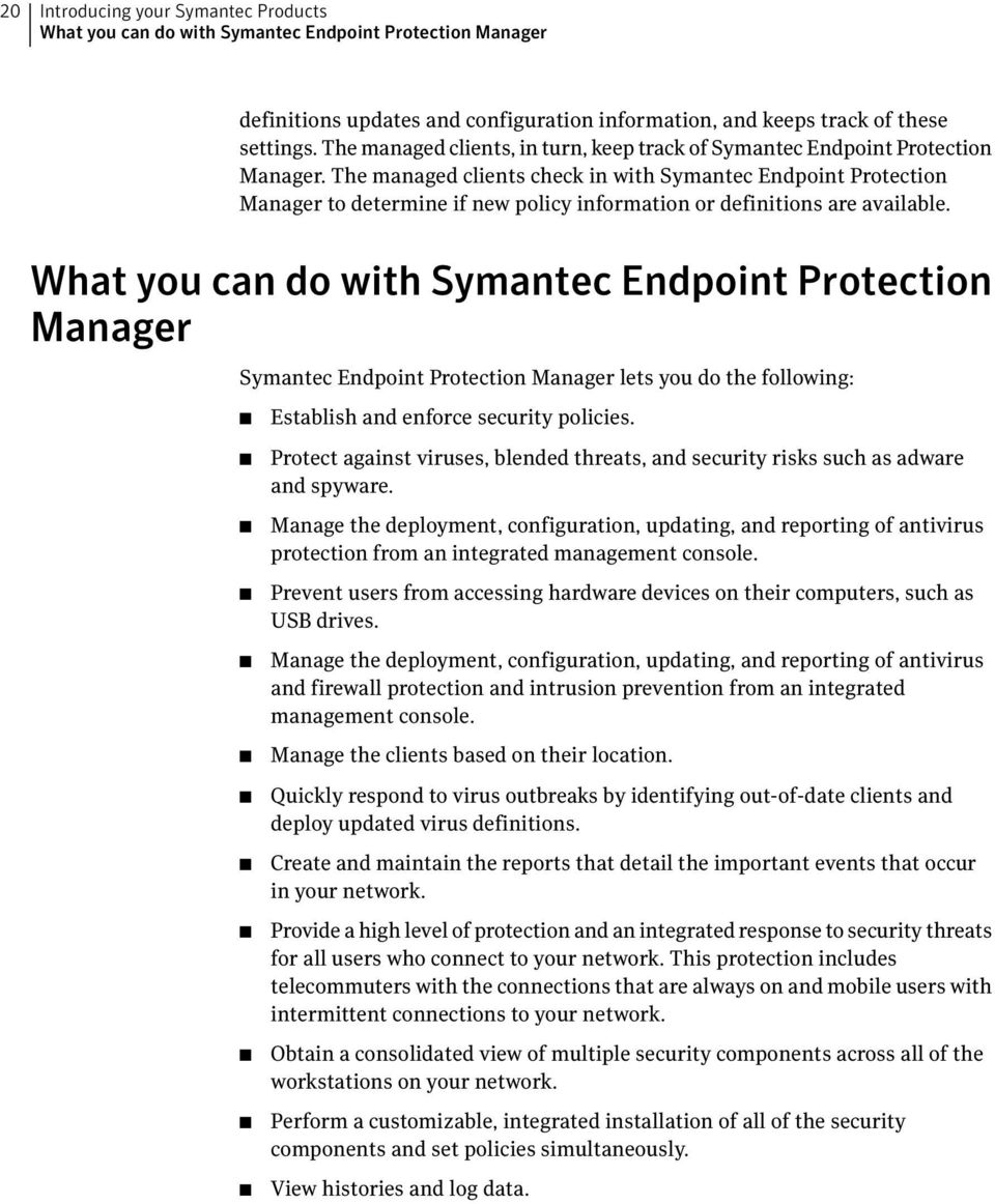 The managed clients check in with Symantec Endpoint Protection Manager to determine if new policy information or definitions are available.