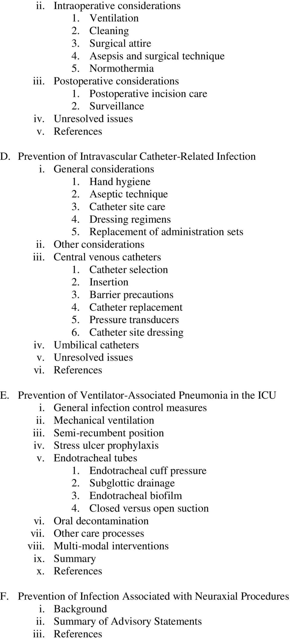 Dressing regimens 5. Replacement of administration sets ii. Other considerations iii. Central venous catheters 1. Catheter selection 2. Insertion 3. Barrier precautions 4. Catheter replacement 5.