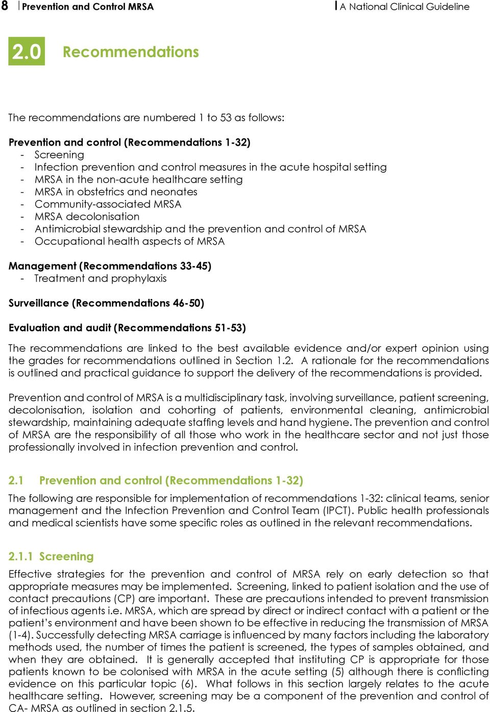 setting - MRSA in the non-acute healthcare setting - MRSA in obstetrics and neonates - Community-associated MRSA - MRSA decolonisation - Antimicrobial stewardship and the prevention and control of