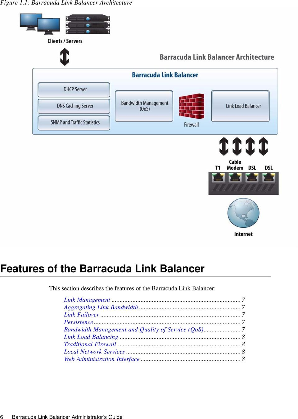 features of the Barracuda Link Balancer: Link Management... 7 Aggregating Link Bandwidth... 7 Link Failover.