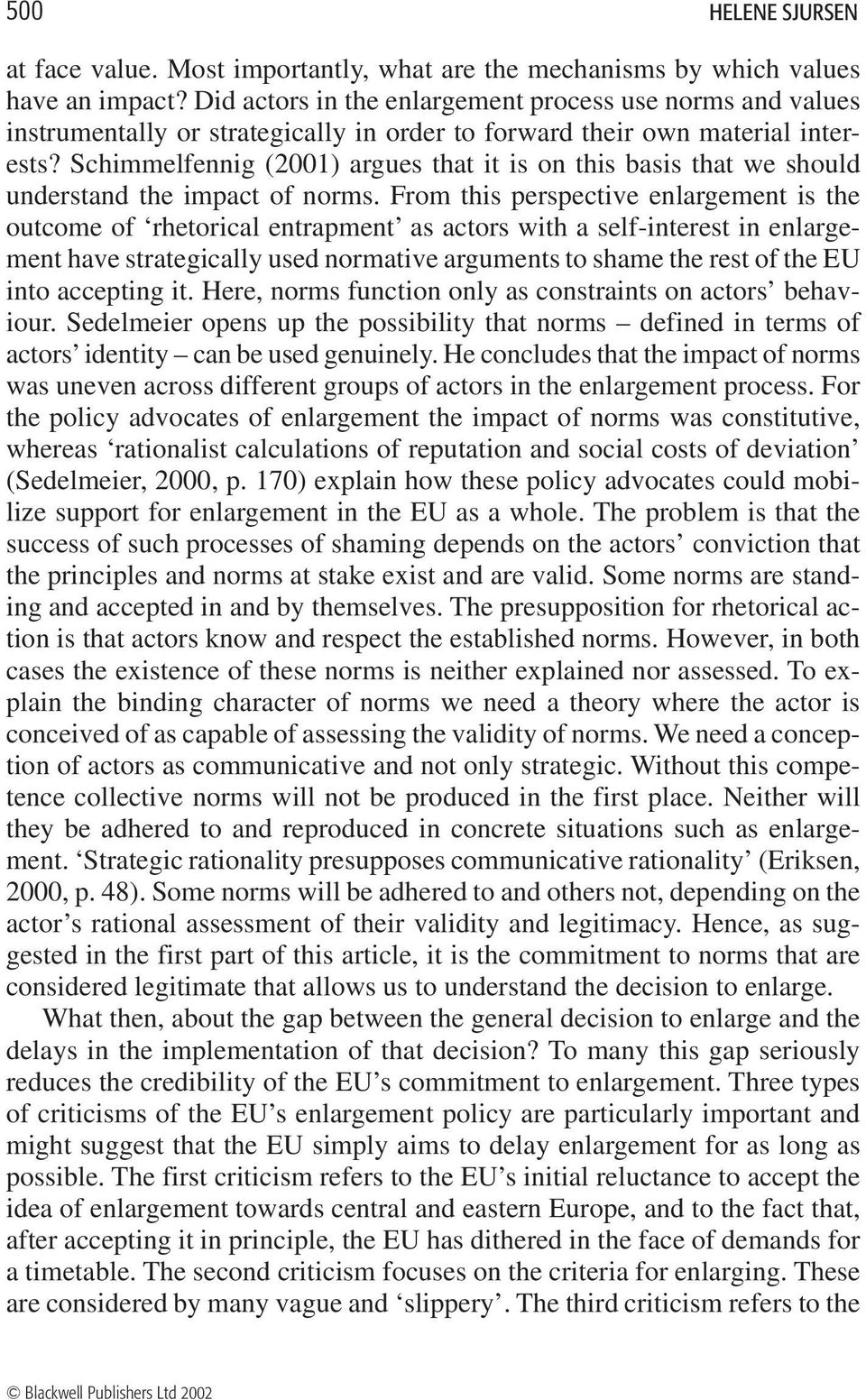 Schimmelfennig (2001) argues that it is on this basis that we should understand the impact of norms.