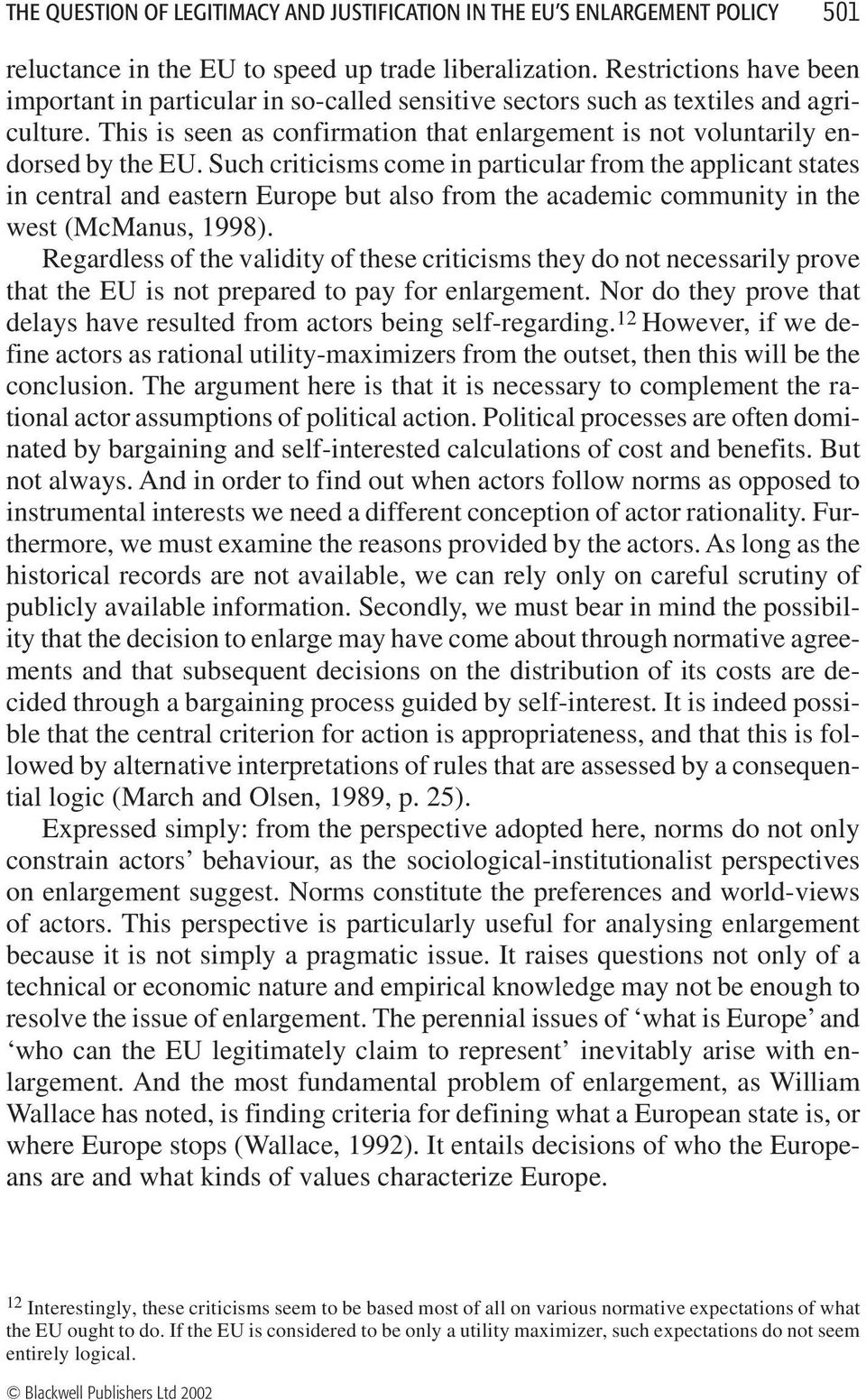 Such criticisms come in particular from the applicant states in central and eastern Europe but also from the academic community in the west (McManus, 1998).