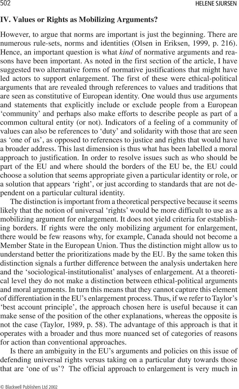 As noted in the first section of the article, I have suggested two alternative forms of normative justifications that might have led actors to support enlargement.