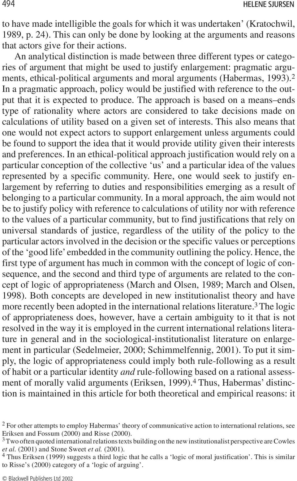 An analytical distinction is made between three different types or categories of argument that might be used to justify enlargement: pragmatic arguments, ethical-political arguments and moral
